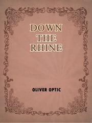 Down The Rhine ebook by Oliver Optic (William Taylor Adams)