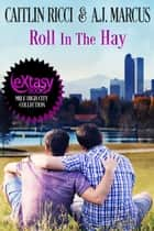 Roll In The Hay ebook by Caitlin Ricci, A.J. Marcus