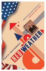 Red Weather - A Novel ebook by Pauls Toutonghi