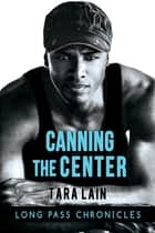 Canning the Center ebook by Tara Lain