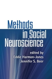 Methods in Social Neuroscience ebook by Eddie Harmon-Jones, PhD,Jennifer S. Beer, PhD