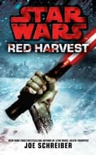 Star Wars: Red Harvest ebook by Joe Schreiber