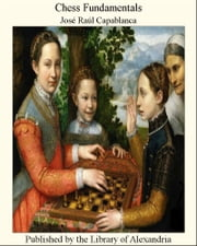 Chess Fundamentals ebook by Jose Raul Capablanca