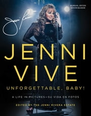 Jenni Vive: Unforgettable Baby! (Bilingual Edition) - A Life in Pictures—Su vida en fotos ebook by The Jenni Rivera Estate