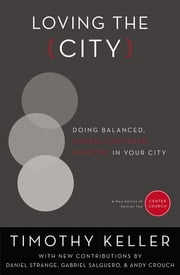 Loving the City - Doing Balanced, Gospel-Centered Ministry in Your City ebook by Timothy Keller,Andy Crouch,Daniel Strange,Gabriel Salguero