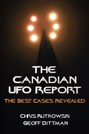 The Canadian UFO Report - The Best Cases Revealed ebook by Chris A. Rutkowski,Geoff Dittman