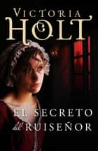 El secreto del ruiseñor eBook by Victoria Holt