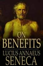 On Benefits ebook by Lucius Annaeus Seneca