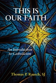 This is Our Faith - An Introduction to Catholicism ebook by Thomas P. Rausch,SJ