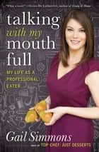 Talking with My Mouth Full - My Life as a Professional Eater ebook by Gail Simmons