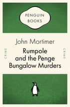 Rumpole and the Penge Bungalow Murders ebook by John Mortimer