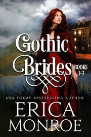 Gothic Brides: Volume 1 - Dark Gothic Regency Romance ebook by Erica Monroe
