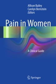Pain in Women - A Clinical Guide ebook by Allison Bailey,Carolyn Bernstein