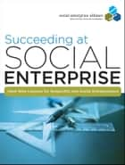 Succeeding at Social Enterprise ebook by Social Enterprise Alliance