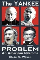 The Yankee Problem: An American Dilemma - The Wilson Files, #1 ebook by Clyde N. WIlson
