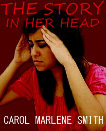 The Story in her Head ebook by Carol Marlene Smith
