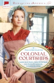 Colonial Courtships ebook by Laurie Alice Eakes,Carla Olson Gade,Lisa Karon Richardson,Amber Stockton