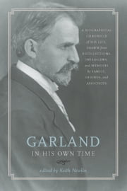 Garland in His Own Time - A Biographical Chronicle of His Life, Drawn from Recollections, Interviews, and Memoirs by Family, Friends, and Associates ebook by