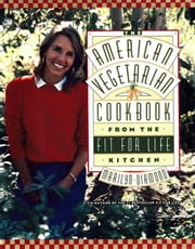 The American Vegetarian Cookbook from the Fit for Life Kitchen ebook by Marilyn Diamond