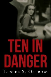 TEN in DANGER - Book II ebook by Leslee S. Ostrow