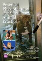 Practical Physiotherapy for Small Animal Practice ebook by David Prydie,Isobel Hewitt