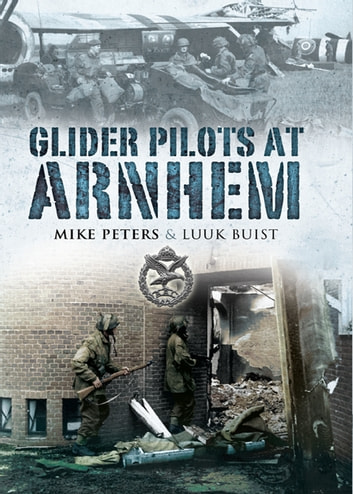 Glider Pilots at Arnhem ebook by Luuk Buist,Major M L  Peters