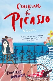Cooking For Picasso ebook by Camille Aubray