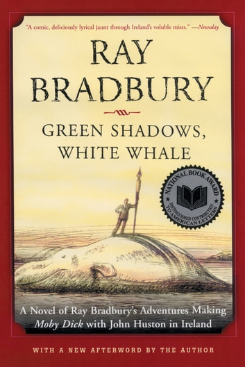 Green Shadows, White Whale - A Novel of Ray Bradbury's Adventures Making Moby Dick with John Huston in Ireland ebook by Ray Bradbury