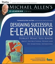 Designing Successful e-Learning - Forget What You Know About Instructional Design and Do Something Interesting ebook by Michael W. Allen