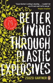 Better Living Through Plastic Explosives ebook by Zsuzsi Gartner