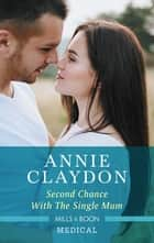 Second Chance with the Single Mum ebook by Annie Claydon