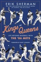 Kings of Queens - Life Beyond Baseball with the '86 Mets eBook by Erik Sherman