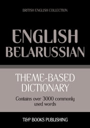 Theme-based dictionary British English-Belarussian - 3000 words ebook by Andrey Taranov