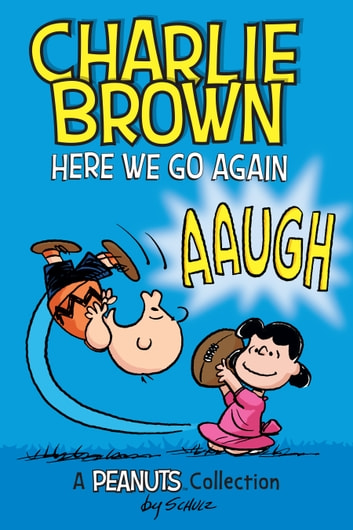 Charlie Brown: Here We Go Again (PEANUTS AMP! Series Book 7) - A PEANUTS Collection ebook by Charles M. Schulz