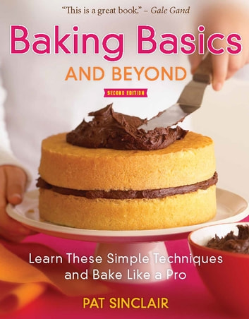 Baking Basics and Beyond - Learn These Simple Techniques and Bake Like a Pro ebook by Pat Sinclair