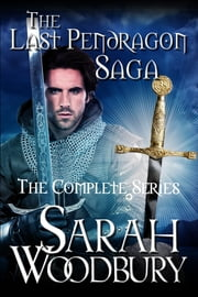 The Last Pendragon Saga: The Complete Series (Books 1-8) ebook by Sarah Woodbury