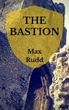 The Bastion ebook by Max Rudd