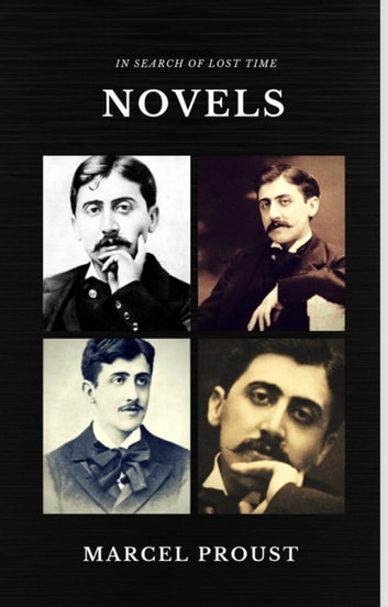 Marcel Proust: In Search of Lost Time [volumes 1 to 7] (Quattro Classics) (The Greatest Writers of All Time) ebooks by Marcel Proust