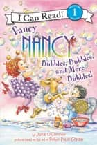 Fancy Nancy: Bubbles, Bubbles, and More Bubbles! ebook by Jane O'Connor, Robin Preiss Glasser