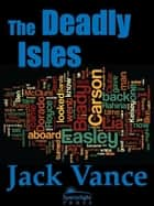 The Deadly Isles ebook by Jack Vance