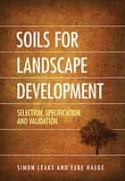 Soils for Landscape Development - Selection, Specification and Validation ebook by Elke Haege, Simon Leake