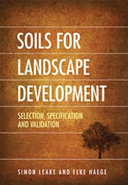 Soils for Landscape Development - Selection, Specification and Validation ebook by Elke Haege,Simon Leake