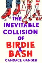 The Inevitable Collision of Birdie & Bash - A Novel ebook by Candace Ganger