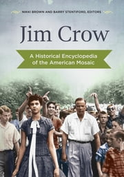 Jim Crow: A Historical Encyclopedia of the American Mosaic ebook by Nikki L. M. Brown,Barry M. Stentiford