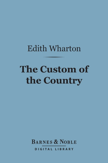 The Custom of the Country (Barnes & Noble Digital Library) ebook by Edith Wharton