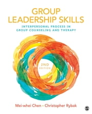 Group Leadership Skills - Interpersonal Process in Group Counseling and Therapy ebook by Christopher J. Rybak, Mei-whei Chen