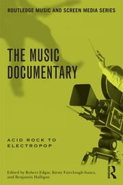 The Music Documentary - Acid Rock to Electropop ebook by Benjamin Halligan,Robert Edgar,Kirsty Fairclough-Isaacs