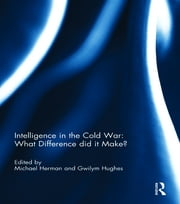 Intelligence in the Cold War: What Difference did it Make? ebook by Michael Herman,Gwilym Hughes