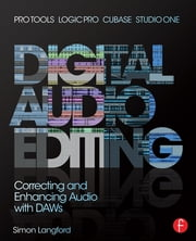 Digital Audio Editing - Correcting and Enhancing Audio in Pro Tools, Logic Pro, Cubase, and Studio One ebook by Simon Langford