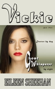 Vickie: Doctor by Day. Ghost Whisperer by Night (Book 3 of the Vickie Adventure Series) ebook by Eileen Sheehan